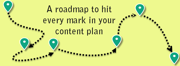 A roadmap to hit every mark in your content plan